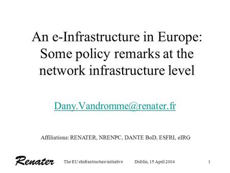 The EU eInfrastructure initiativeDublin, 15 April 20041 An e-Infrastructure in Europe: Some policy remarks at the network infrastructure level