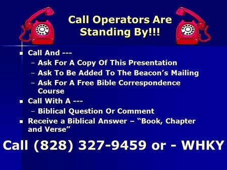 Call Operators Are Standing By!!! Call And --- Call And --- –Ask For A Copy Of This Presentation –Ask To Be Added To The Beacon's Mailing –Ask For A Free.