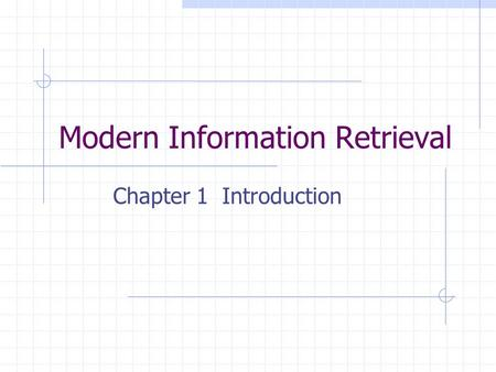 Modern Information Retrieval Chapter 1 Introduction.