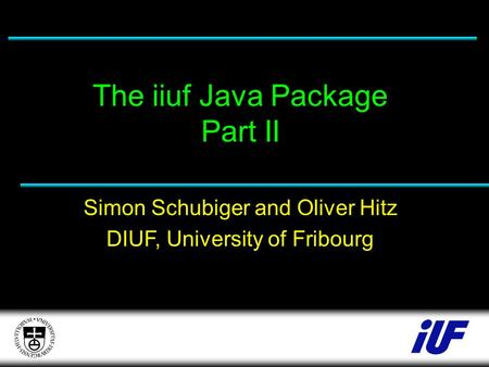 The iiuf Java Package Part II Simon Schubiger and Oliver Hitz DIUF, University of Fribourg.