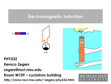 <strong>Electromagnetic</strong> Induction PHY232 Remco Zegers Room W109 – cyclotron building