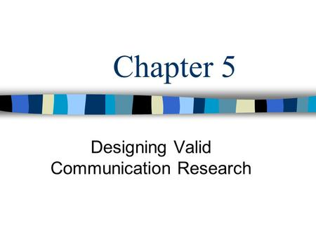 Chapter 5 Designing Valid Communication Research.
