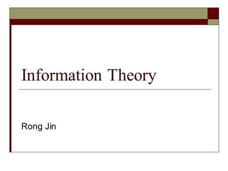 Information Theory Rong Jin. Outline  Information  Entropy  Mutual information  Noisy channel model.