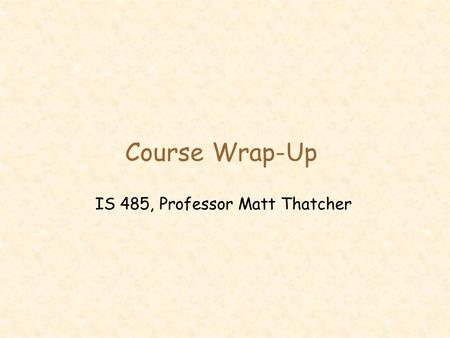 Course Wrap-Up IS 485, Professor Matt Thatcher. 2 C.J. Minard (1781-1870)