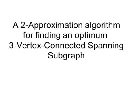 A 2-Approximation algorithm for finding an optimum 3-Vertex-Connected Spanning Subgraph.
