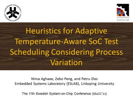 Heuristics for Adaptive Temperature-Aware SoC Test Scheduling Considering Process Variation Nima Aghaee, Zebo Peng, and Petru Eles Embedded Systems Laboratory.