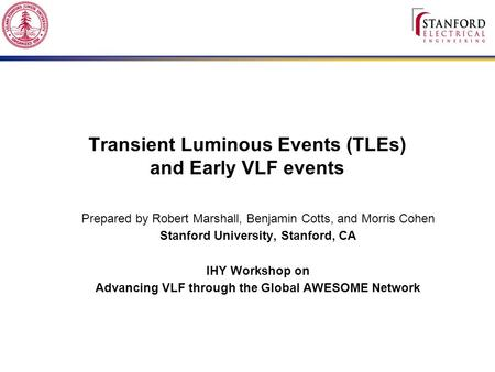 Transient Luminous Events (TLEs) and Early VLF events Prepared by Robert Marshall, Benjamin Cotts, and Morris Cohen Stanford University, Stanford, CA IHY.
