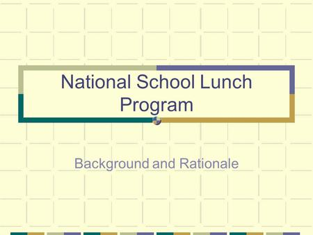National School Lunch Program Background and Rationale.
