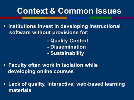 Context & Common Issues - Quality Control - Dissemination - Sustainability Institutions invest in developing instructional software without provisions.