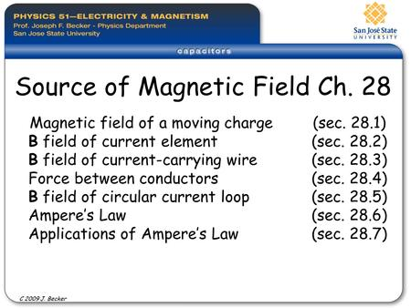 Magnetic field of a moving charge(sec. 28.1) B field of current element (sec. 28.2) B field of current-carrying wire (sec. 28.3) Force between conductors(sec.