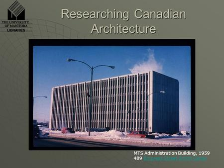 Researching Canadian Architecture MTS Administration Building, 1959 489 Empress Street Smith CarterEmpress StreetSmith Carter.