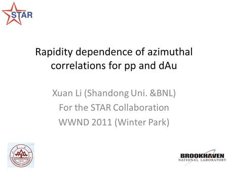 Rapidity dependence of azimuthal correlations for pp and dAu Xuan Li (Shandong Uni. &BNL) For the STAR Collaboration WWND 2011 (Winter Park)