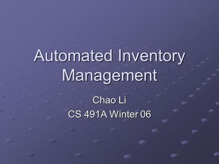 Automated Inventory Management Chao Li CS 491A Winter 06.