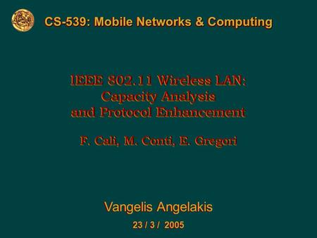 IEEE 802.11 Wireless LAN: Capacity Analysis and Protocol Enhancement F. Cali, M. Conti, E. Gregori IEEE 802.11 Wireless LAN: Capacity Analysis and Protocol.