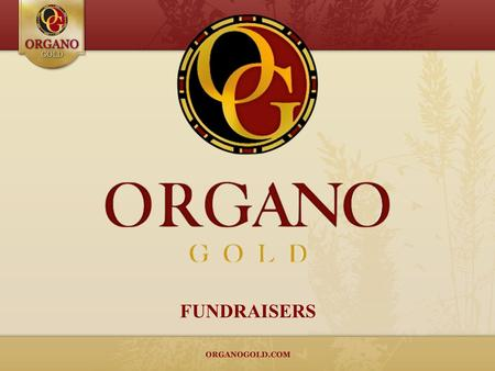 FUNDRAISERS. Organize an Organo Gold Healthier Coffee Fundraising Campaign Purpose The purpose of the OrGano Gold Healthier Coffee Campaign should be.