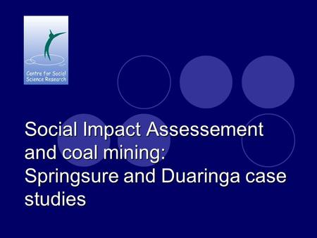 Social Impact Assessement and coal mining: Springsure and Duaringa case studies.