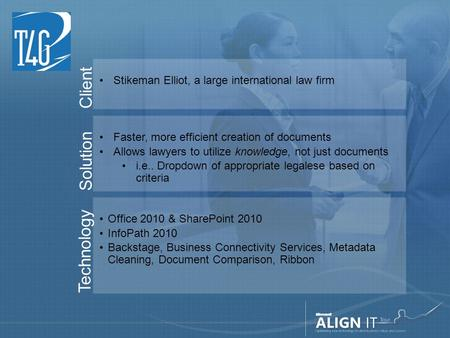 Client Stikeman Elliot, a large international law firm Solution Faster, more efficient creation of documents Allows lawyers to utilize knowledge, not just.