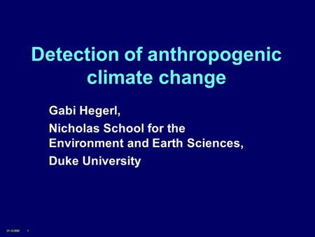 01-12-20001 Detection of anthropogenic climate change Gabi Hegerl, Nicholas School for the Environment and Earth Sciences, Duke University.