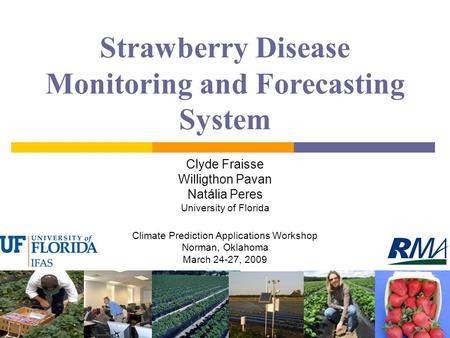 Strawberry Disease Monitoring and Forecasting System Clyde Fraisse Willigthon Pavan Natália Peres University of Florida Climate Prediction Applications.