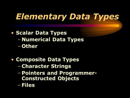 Elementary Data Types Scalar Data Types Numerical Data Types Other