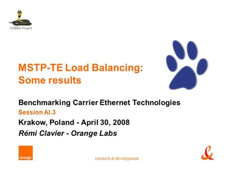 Research & development MSTP-TE Load Balancing: Some results Benchmarking Carrier Ethernet Technologies Session AI.3 Krakow, Poland - April 30, 2008 Rémi.