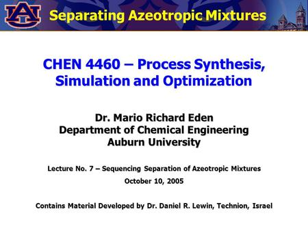 Separating Azeotropic Mixtures CHEN 4460 – Process Synthesis, Simulation and CHEN 4460 – Process Synthesis, Simulation and Optimization Dr. Mario Richard.