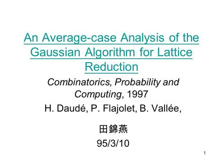 1 An Average-case Analysis of the Gaussian Algorithm for Lattice Reduction An Average-case Analysis of the Gaussian Algorithm for Lattice Reduction Combinatorics,