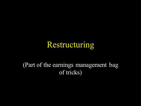 Restructuring (Part of the earnings management bag of tricks)