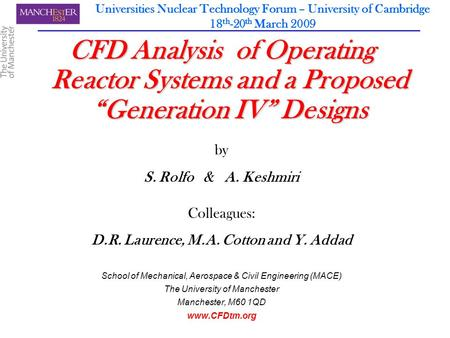 "Universities Nuclear Technology Forum – University of Cambridge 18 th -20 th March 2009 CFD Analysis of Operating Reactor Systems and a Proposed ""Generation."