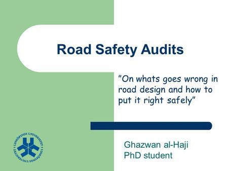 "Road Safety Audits Ghazwan al-Haji PhD student ""On whats goes wrong in road design and how to put it right safely"""