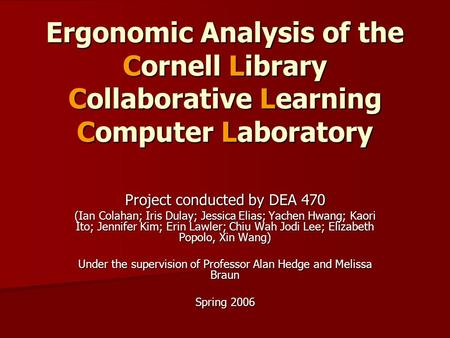Ergonomic Analysis of the Cornell Library Collaborative Learning Computer Laboratory Project conducted by DEA 470 (Ian Colahan; Iris Dulay; Jessica Elias;