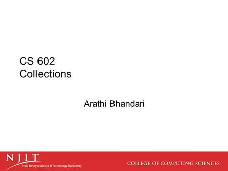 CS 602 Collections Arathi Bhandari. Overview A Collection is a container that groups similar elements into an entity. Examples would include a list of.