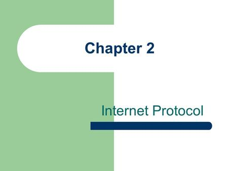 Chapter 2 Internet Protocol DoD Model Four layers: – Process/Application layer – Host-to-Host layer – Internet layer – Network Access layer.