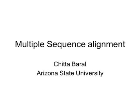 Multiple Sequence alignment Chitta Baral Arizona State University.