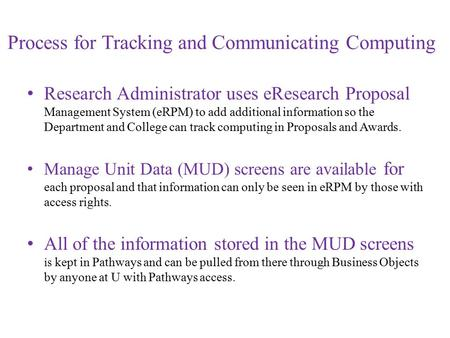 Process for Tracking and Communicating Computing Research Administrator uses eResearch Proposal Management System (eRPM) to add additional information.