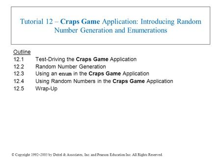 © Copyright 1992–2005 by Deitel & Associates, Inc. and Pearson Education Inc. All Rights Reserved. Tutorial 12 – Craps Game Application: Introducing Random.