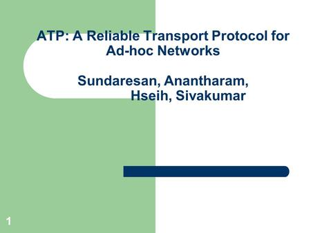 1 ATP: A Reliable Transport Protocol for Ad-hoc Networks Sundaresan, Anantharam, Hseih, Sivakumar.
