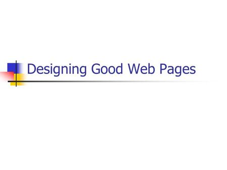 Designing Good Web Pages. Form versus Function A good website is a compromise between form and function. While creativity is encouraged, you have to meet.