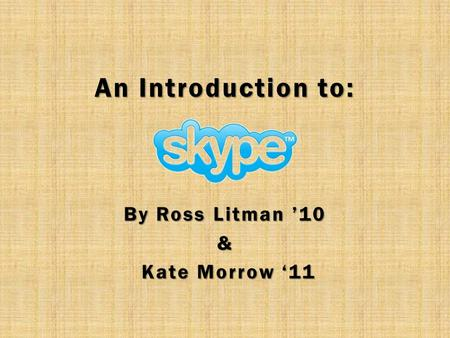 An Introduction to: By Ross Litman '10 & Kate Morrow '11 Kate Morrow '11.