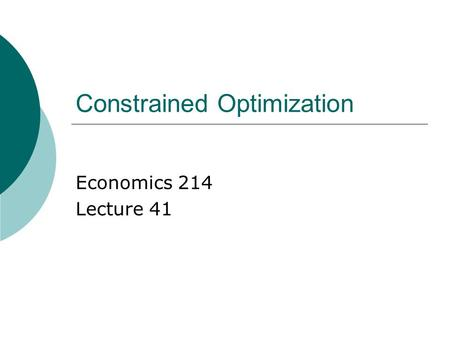 econ optimization technique lecture slides Section 02: guidelines to thinking like an economist guidelines to thinking like an economist just as learning a foreign language requires one to learn a new vocabulary, economics has its own language and way of thinking.