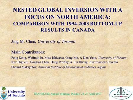 NESTED GLOBAL INVERSION WITH A FOCUS ON NORTH AMERICA: COMPARISON WITH 1994-2003 BOTTOM-UP RESULTS IN CANADA Jing M. Chen, University of Toronto Main Contributors: