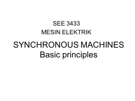 SEE 3433 MESIN ELEKTRIK SYNCHRONOUS MACHINES Basic principles.