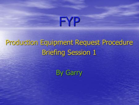 FYP Production Equipment Request Procedure Briefing Session 1 By Garry.