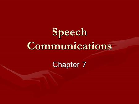 Speech Communications Chapter 7. Speech Communications  The Nature of Speech    Criteria for Evaluating Speech    Components of Speech Communication.