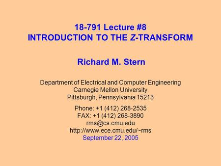 18-791 Lecture #8 INTRODUCTION TO THE Z-TRANSFORM Department of Electrical and Computer Engineering Carnegie Mellon University Pittsburgh, Pennsylvania.
