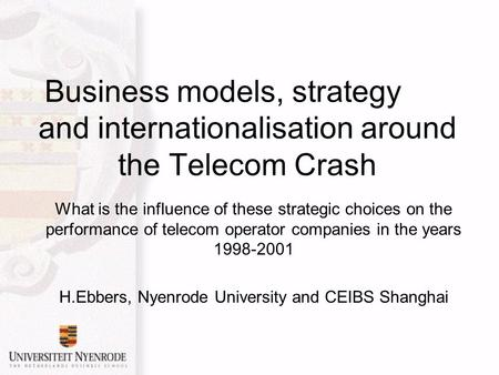 Business models, strategyegy and internationalisation around the Telecom Crash What is the influence of these strategic choices on the performance of telecom.