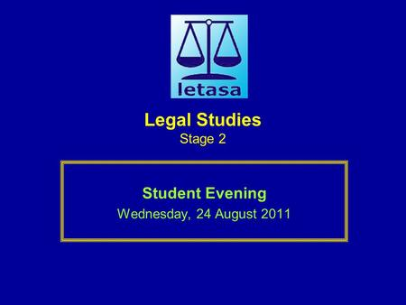 Legal Studies Stage 2 Student Evening Wednesday, 24 August 2011.