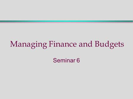 Managing Finance and Budgets Seminar 6. Seminar 6 - Activities During this seminar we will:  Review the key concepts and ideas of Cash Flows  Review.