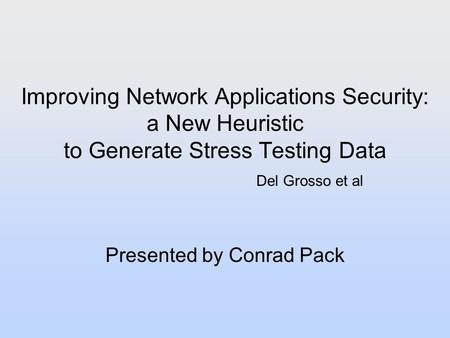 Improving Network Applications Security: a New Heuristic to Generate Stress Testing Data Presented by Conrad Pack Del Grosso et al.