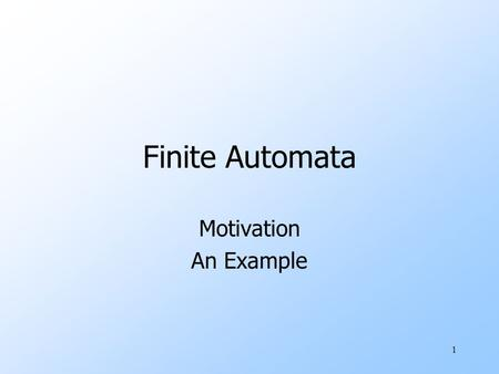 Finite Automata Motivation An Example.